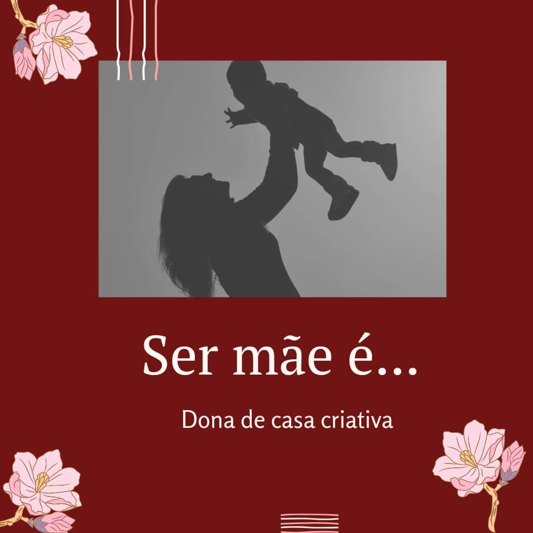 Ser mãe é…
